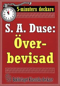 5-minuters deckare. S. A. Duse: Överbevisad. Detektivhistoria. Återutgivning av text från 1926