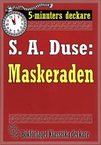 5-minuters deckare. S. A. Duse: Maskeraden. Berättelse. Återutgivning av text från 1916