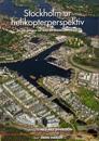 Stockholm ur helikopterperspektiv : en närgången tur över ett Stockholm i tiden