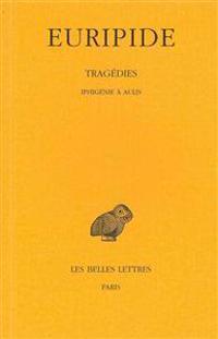 Euripide, Tragedies: Tome VII, 1re Partie: Iphigenie a Aulis.