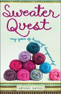 Sweater Quest: My Year of Knitting Dangerously