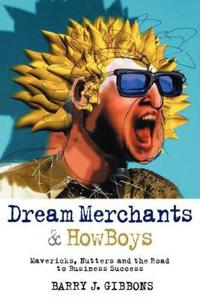Dream Merchants & HowBoys: Mavericks, Nutters and the Road to Business Succ