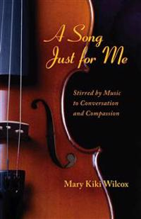 A Song Just for Me: Stirred by Music to Conversation and Compassion