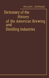 Dictionary of the History of the American Brewing and Distilling Industries