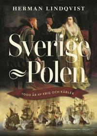Sverige-Polen : 1000 år av krig och kärlek