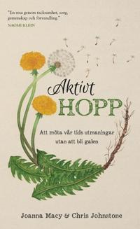 Aktivt hopp : att möta vår tids utmaningar utan att bli galen ...
