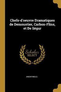 Chefs-d'Oeuvre Dramatiques de Demoustier, Carbon-Flins, Et de Ségur