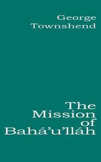 The Mission of Baha'u'llah