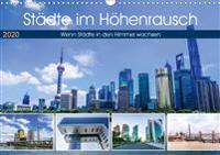 Städte im Höhenrausch - Wenn Städte in den Himmel wachsen (Wandkalender 2020 DIN A3 quer)