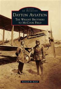 Dayton Aviation: The Wright Brothers to McCook Field