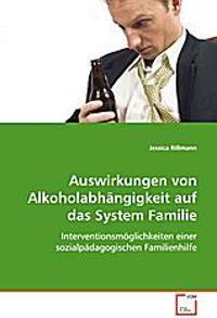 Auswirkungen von Alkoholabhängigkeit auf das System Familie