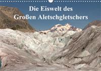 Die Eiswelt des Großen Aletschgletschers (Wandkalender 2020 DIN A3 quer)