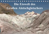 Die Eiswelt des Großen Aletschgletschers (Tischkalender 2020 DIN A5 quer)