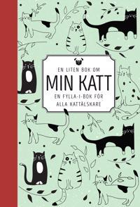 En liten bok om min katt : en fylla-i-bok för alla kattälskare