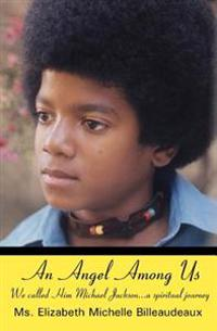 An Angel Among Us: We Called Him Michael Jackson... a Spiritual Journey