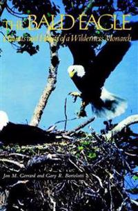 Bald Eagle: Haunts and Habits of a Wilderness Monarch