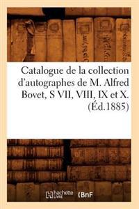 Catalogue de la Collection D'Autographes de M. Alfred Bovet, S VII, VIII, IX Et X.