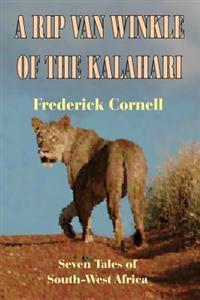 A Rip Van Winkle of the Kalahari: Seven Tales of South-West Africa