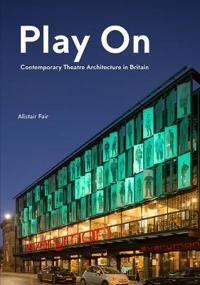 Play On: Contemporary Theatre Architecture in Britain