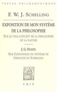 Friedrich Wilhelm Joseph Schelling: Exposition de Mon Systeme de La Philosophie Sur Le Vrai Concept de La Philosophie de La Nature: Suivi de J.G. Fich