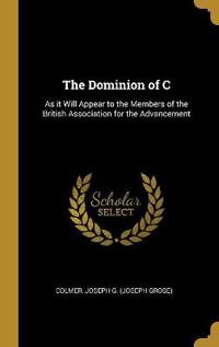 The Dominion of C: As It Will Appear to the Members of the British Association for the Advancement