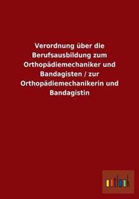 Verordnung Uber Die Berufsausbildung Zum Orthopadiemechaniker Und Bandagisten / Zur Orthopadiemechanikerin Und Bandagistin