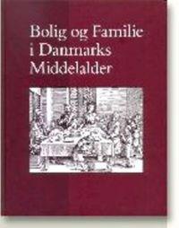 Bolig Og Familie I Danmarks Middelalder
