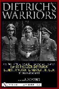 Dietrich's Warriors: The History of the 3. Kompanie 1st Panzergrenadier Regiment 1st SS Panzer Division Leibstandarte Adolf Hitler in World