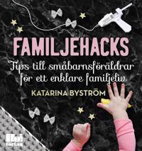 Familjehacks – tips till småbarnsföräldrar för ett enklare familjeliv