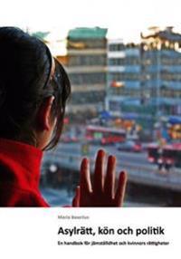 Asylrätt, kön och politik : en handbok för jämställdhet och kvinnors rättigheter