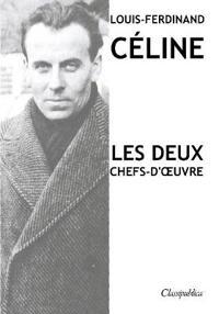Louis-Ferdinand Celine - Les deux chefs-d'oeuvre