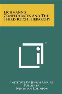 Eichmann's Confederates and the Third Reich Hierarchy