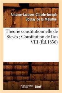 Theorie Constitutionnelle de Sieyes; Constitution de L'An VIII (Ed.1836)