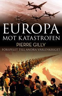 Europa mot katastrofen : Förspelet till andra världskriget - Pierre Gilly | Laserbodysculptingpittsburgh.com