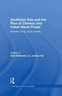 Southeast Asia and the Rise of Chinese and Indian Naval Power