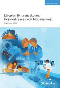 Läroplan för grundskolan, förskoleklassen och fritidshemmet : reviderad 2019