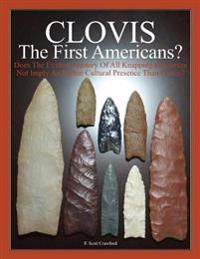 Clovis the First Americans?: Does the Evident Mastery of All Knapping Resources Not Imply an Earlier Cultural Presence Than Clovis?
