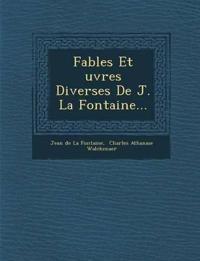 Fables Et Uvres Diverses de J. La Fontaine...