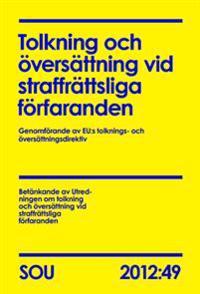Tolkning och översättning vid straffrättsliga förfaranden. SOU 2012:49