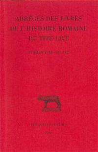 Tite-Live, Abreges Des Livres de L'Histoire Romaine de Tite-Live: 'Periochae' Transmises Par Les Manuscrits (Periochae 70-142) Et Par Le Papyrus D'Oxy
