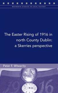 The Easter Rising of 1916 in North Co. Dublin