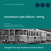 Inlandsbanan 1976  Gällivare - Hoting : Fotodokumentation för framtiden - Gun-Inger Arvidsson pdf epub