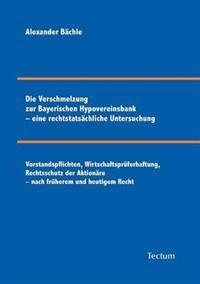 Die Verschmelzung Zur Bayerischen Hypovereinsbank - Eine Rechtstats Chliche Untersuchung