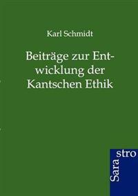 Beitrage Zur Entwicklung Der Kantschen Ethik