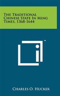 The Traditional Chinese State in Ming Times, 1368-1644