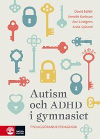 Autism och ADHD i gymnasiet : Tydliggörande pedagogik