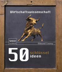50 Schlusselideen Wirtschaftswissenschaft