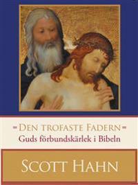 Den trofaste Fadern : guds förbundskärlek i Bibeln