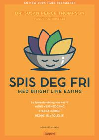 Spis deg fri; med bright line eating (E-bok)