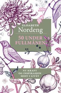 50 under fullmånen; ny kraft og inspirasjon midt i livet - Elisabeth Nordeng pdf epub